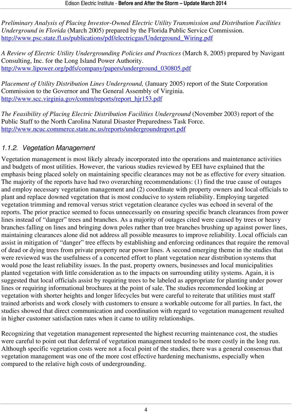 pdf A Review of Electric Utility Undergrounding Policies and Practices (March 8, 2005) prepared by Navigant Consulting, Inc. for the Long Island Power Authority. http://www.lipower.