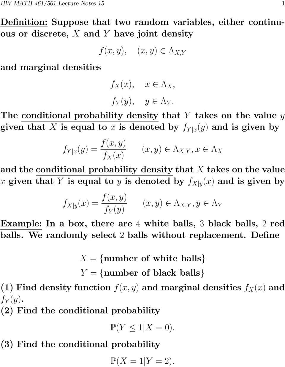 The conditional probability density that Y takes on the value y given that X is equal to x is denoted by f Y x (y) and is given by f Y x (y) = f(x, y) f X (x) (x, y) Λ X,Y, x Λ X and the conditional