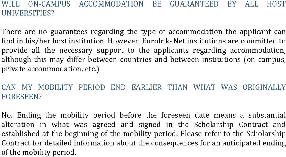 campus, private accommodation, etc.) CAN MY MOBILITY PERIOD END EARLIER THAN WHAT WAS ORIGINALLY FORESEEN? No.