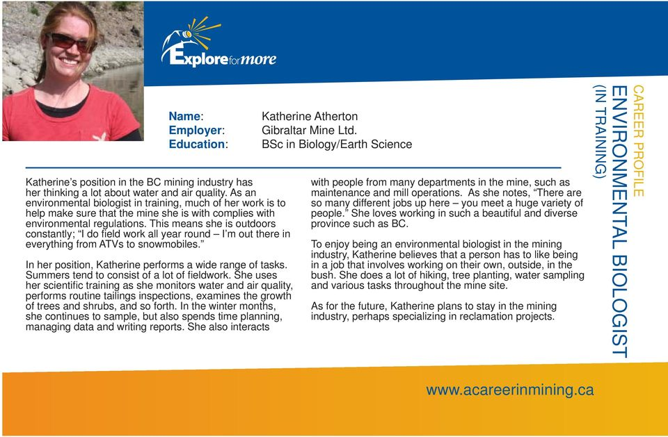 This means she is outdoors constantly; I do field work all year round I m out there in everything from ATVs to snowmobiles. In her position, Katherine performs a wide range of tasks.