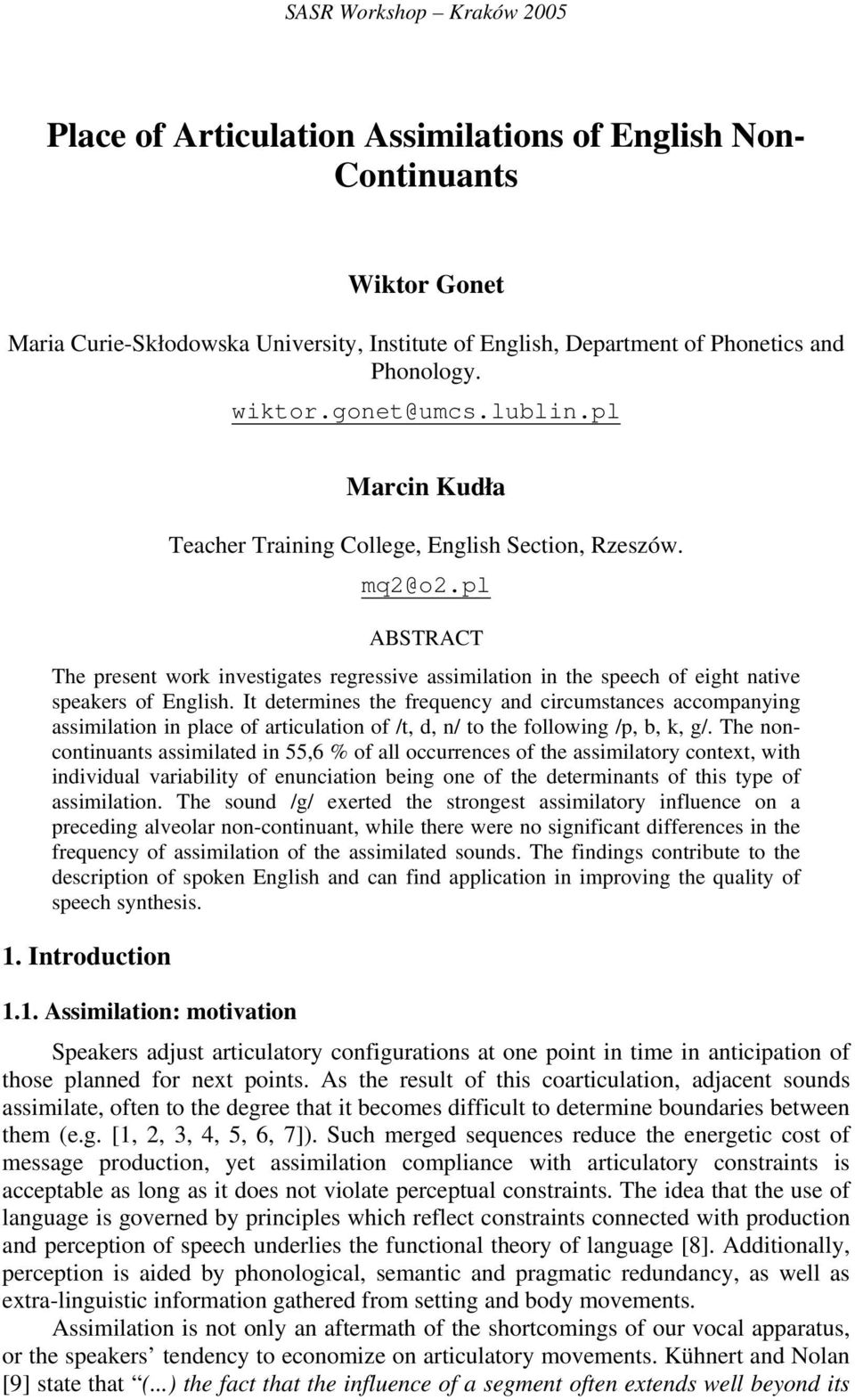 pl ABSTRACT The present work investigates regressive assimilation in the speech of eight native speakers of English.