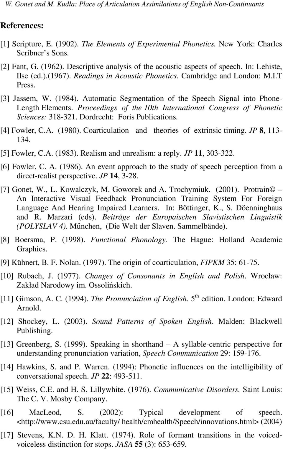Automatic Segmentation of the Speech Signal into Phone- Length Elements. Proceedings of the 10th International Congress of Phonetic Sciences: 318-321. Dordrecht: Foris Publications. [4] Fowler, C.A. (1980).