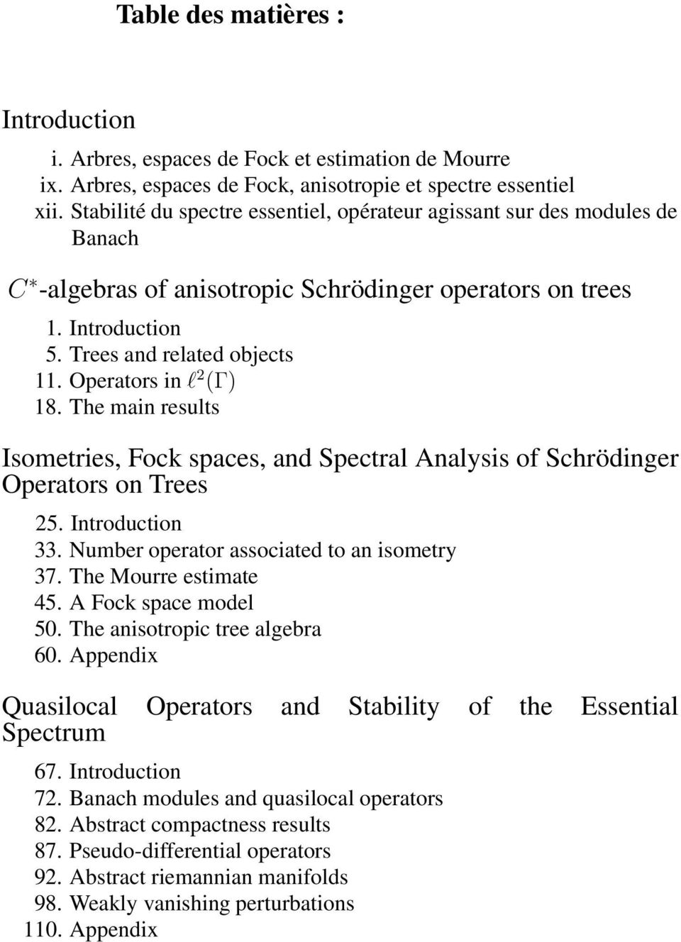 Operators in l 2 (Γ) 18. The main results Isometries, Fock spaces, and Spectral Analysis of Schrödinger Operators on Trees 25. Introduction 33. Number operator associated to an isometry 37.
