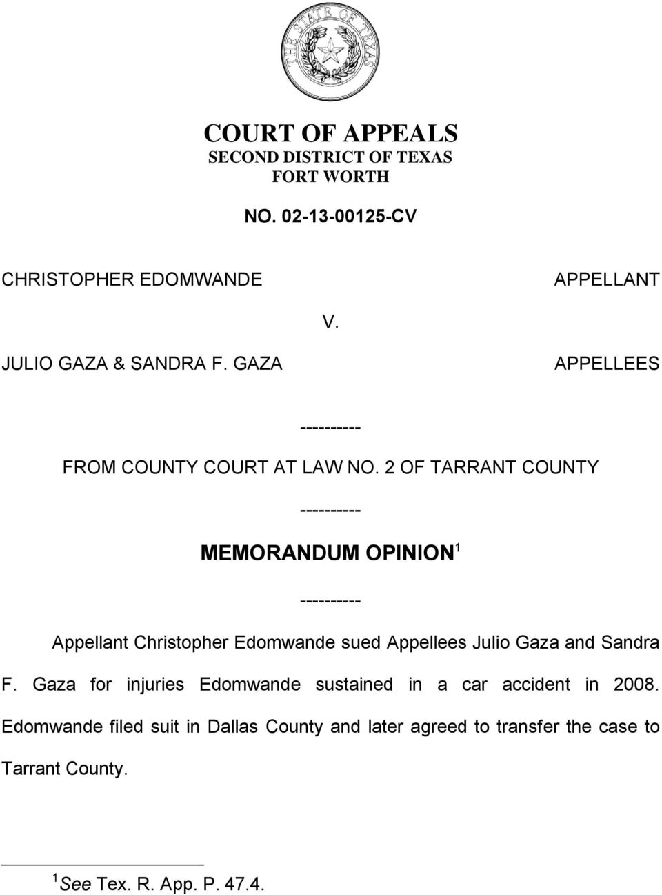 2 OF TARRANT COUNTY ---------- MEMORANDUM OPINION 1 ---------- Appellant Christopher Edomwande sued Appellees Julio Gaza and