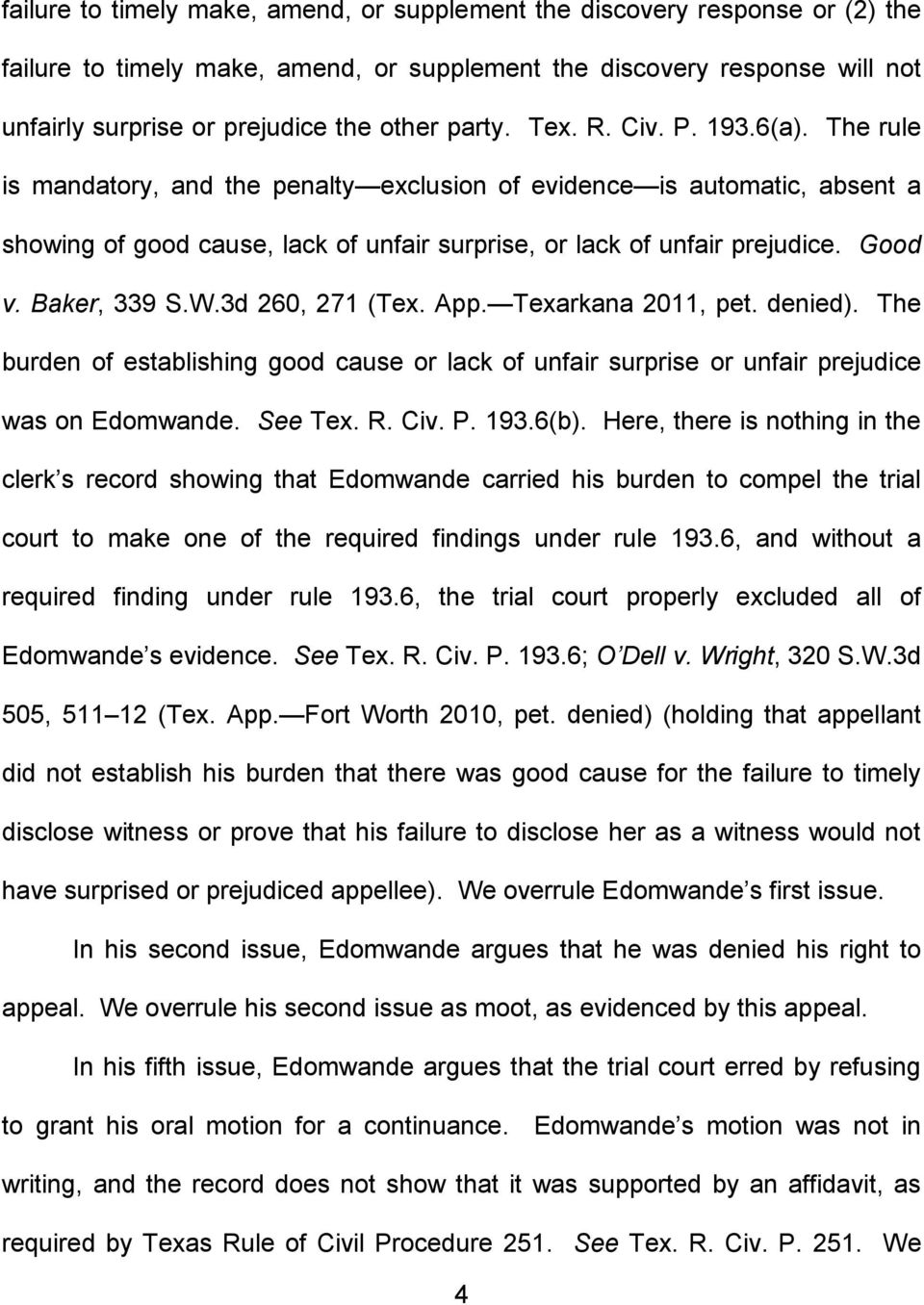 Good v. Baker, 339 S.W.3d 260, 271 (Tex. App. Texarkana 2011, pet. denied). The burden of establishing good cause or lack of unfair surprise or unfair prejudice was on Edomwande. See Tex. R. Civ. P.