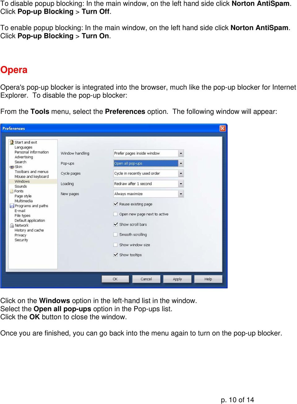 Opera Opera's pop-up blocker is integrated into the browser, much like the pop-up blocker for Internet Explorer.