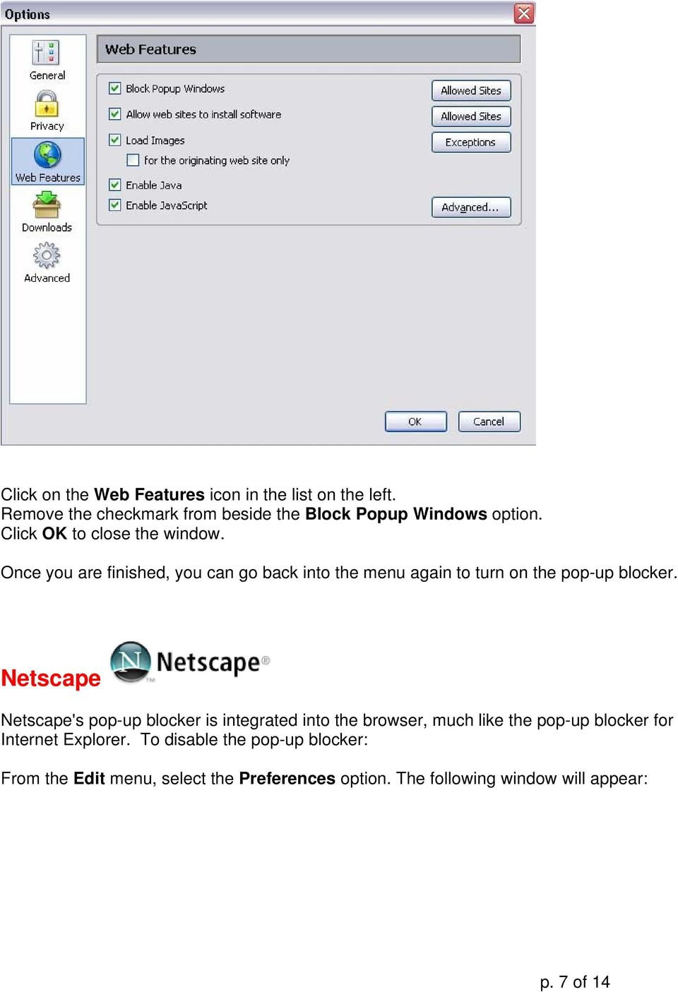 Netscape Netscape's pop-up blocker is integrated into the browser, much like the pop-up blocker for Internet Explorer.