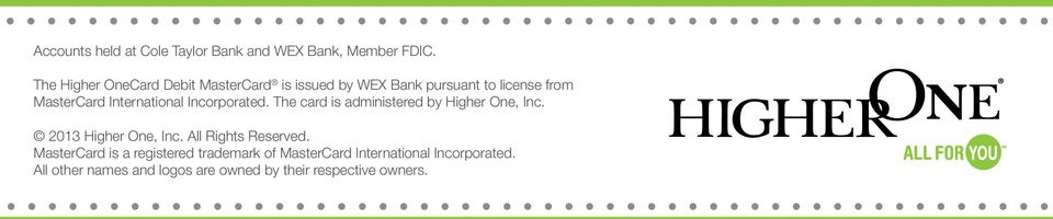 International Incorporated. The card is administered by Higher One, Inc. 2013 Higher One, Inc.