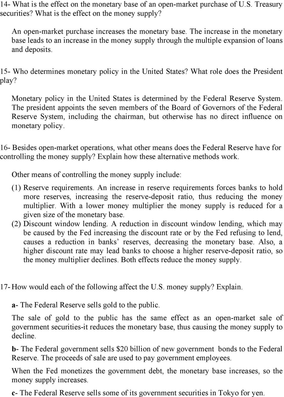 What role does the President play? Monetary policy in the United States is determined by the Federal Reserve System.