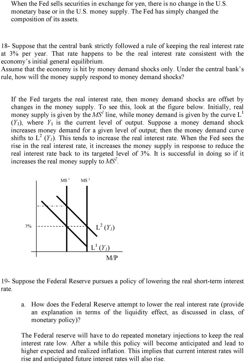That rate happens to be the real interest rate consistent with the economy s initial general equilibrium. Assume that the economy is hit by money demand shocks only.