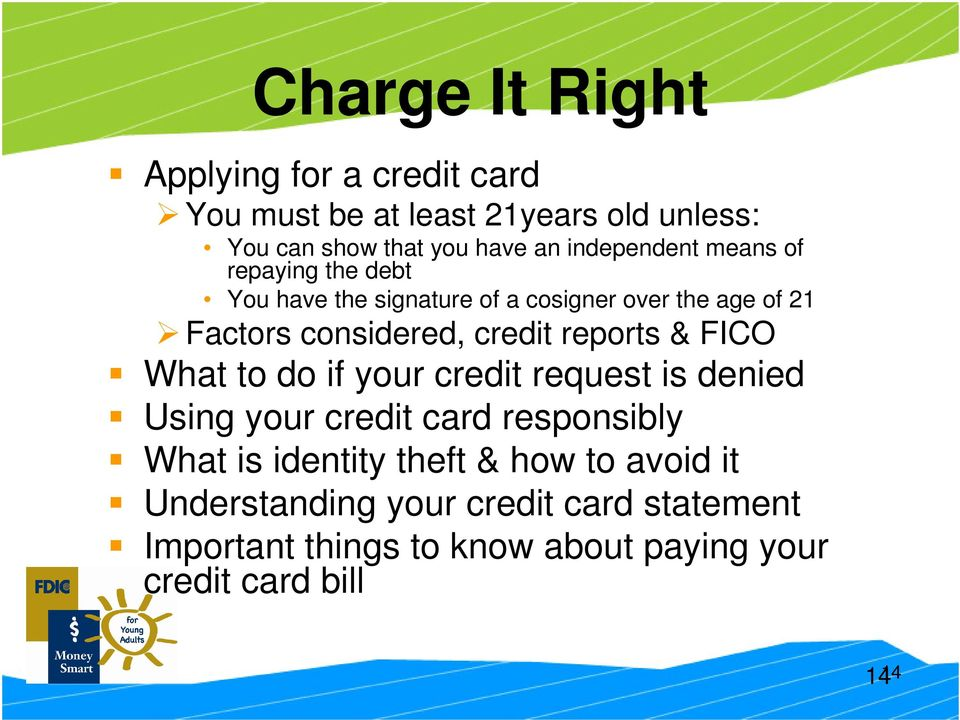 credit reports & FICO What to do if your credit request is denied Using your credit card responsibly What is identity