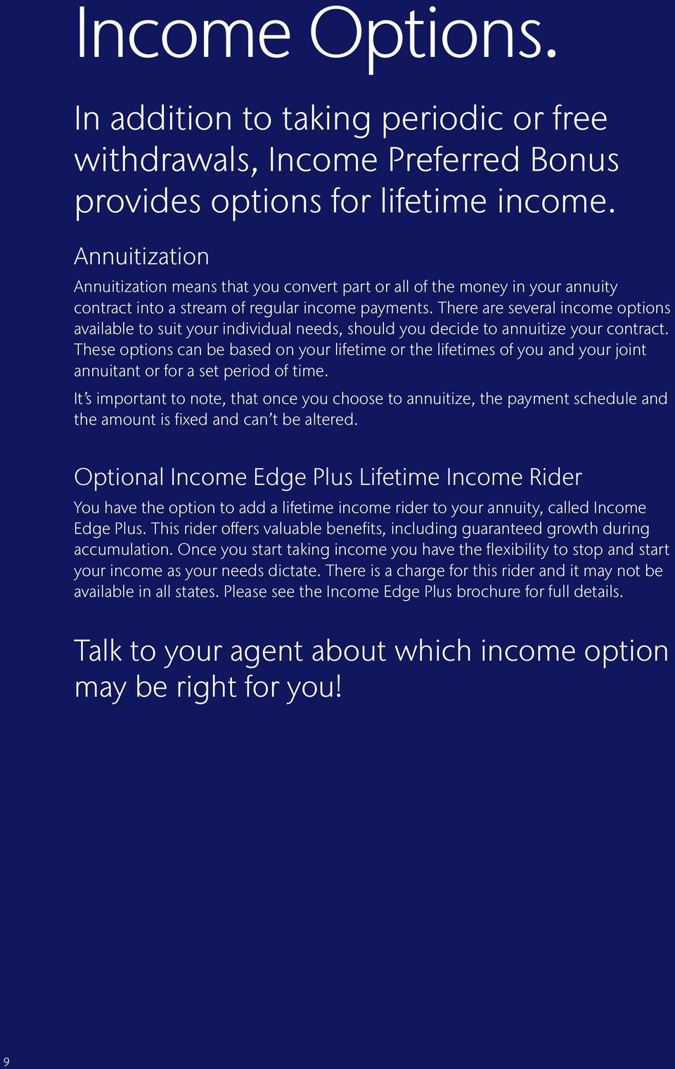 There are several income options available to suit your individual needs, should you decide to annuitize your contract.