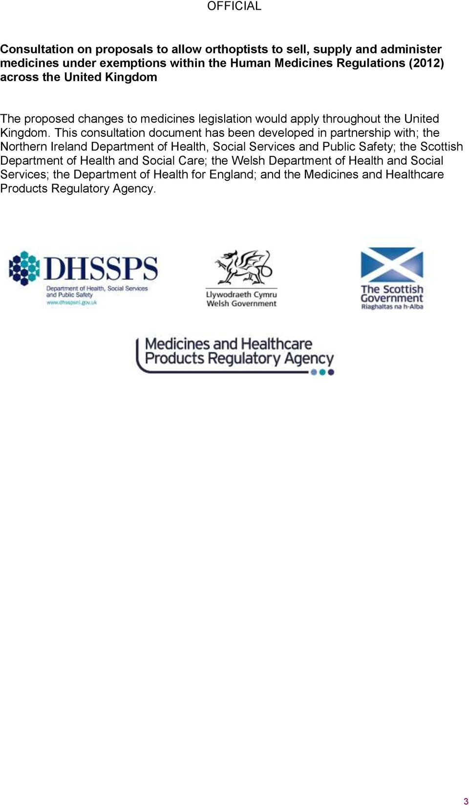 This consultation document has been developed in partnership with; the Northern Ireland Department of Health, Social Services and Public Safety; the