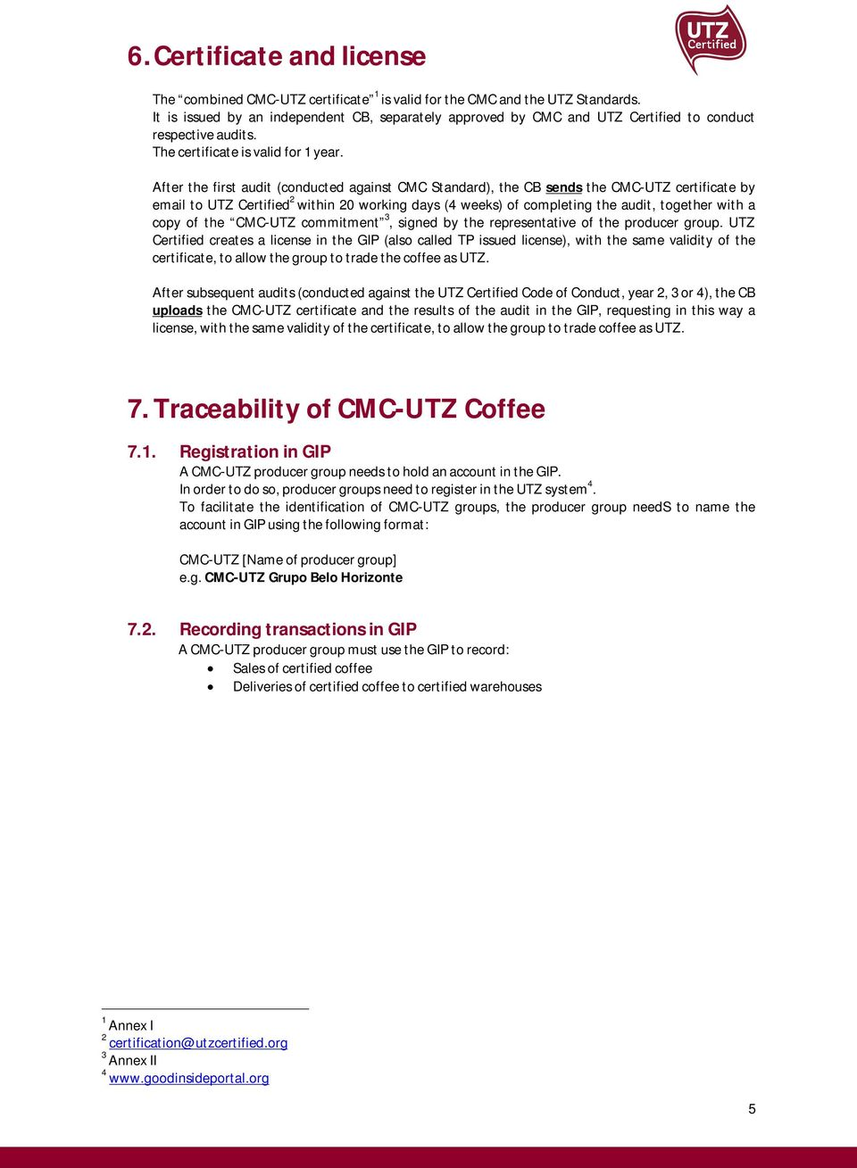 After the first audit (conducted against CMC Standard), the CB sends the CMC-UTZ certificate by email to UTZ Certified 2 within 20 working days (4 weeks) of completing the audit, together with a copy