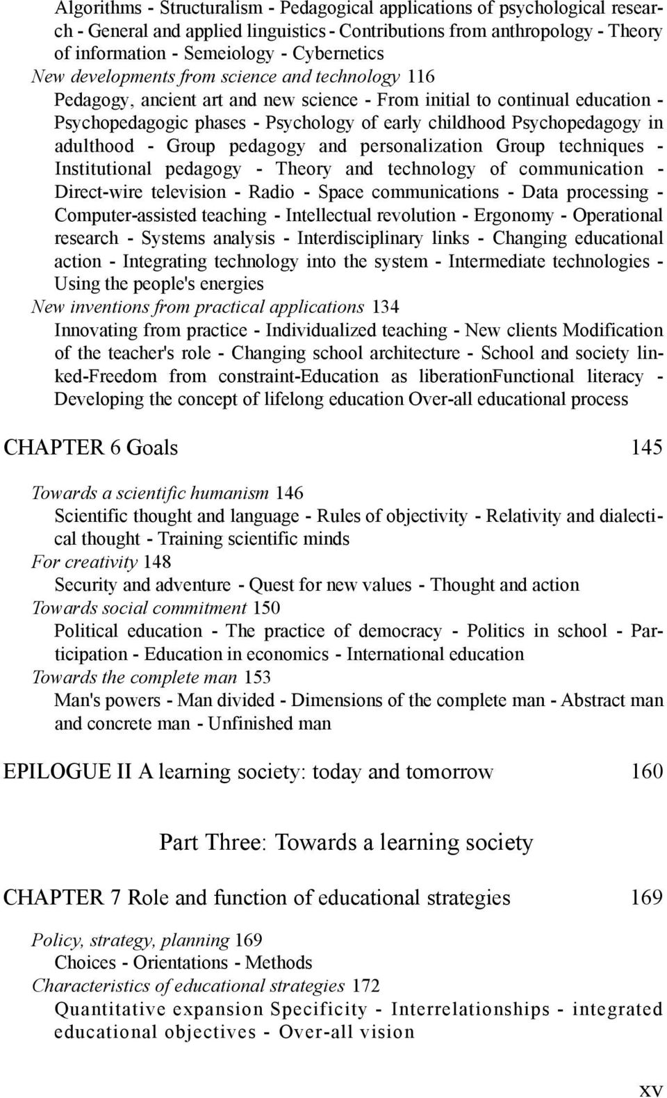 adulthood - Group pedagogy and personalization Group techniques - Institutional pedagogy - Theory and technology of communication - Direct-wire television - Radio - Space communications - Data
