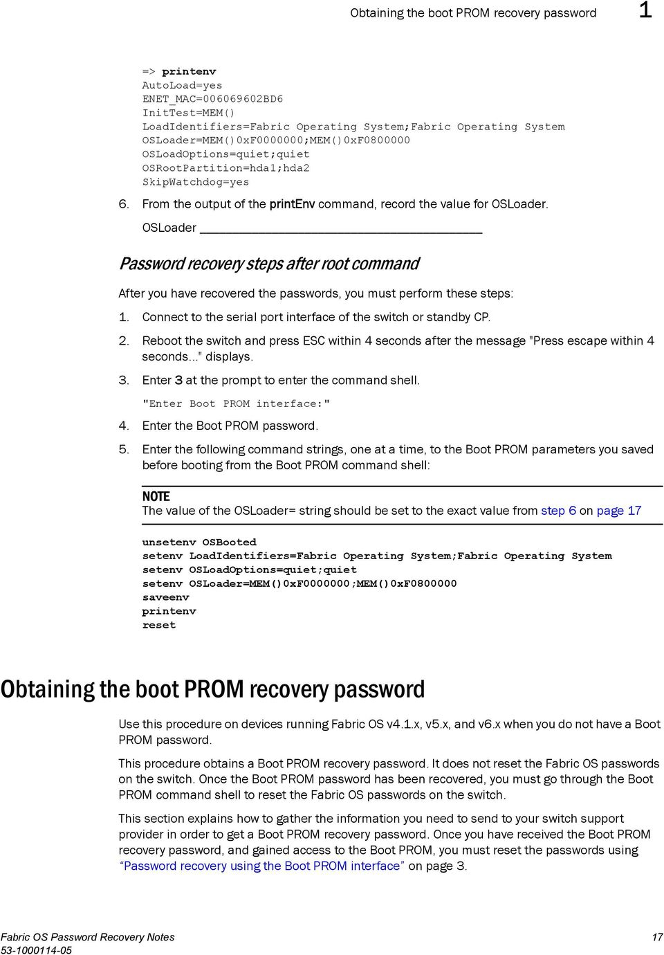 OSLoader Password recovery steps after root command After you have recovered the passwords, you must perform these steps: 1. Connect to the serial port interface of the switch or standby CP. 2.