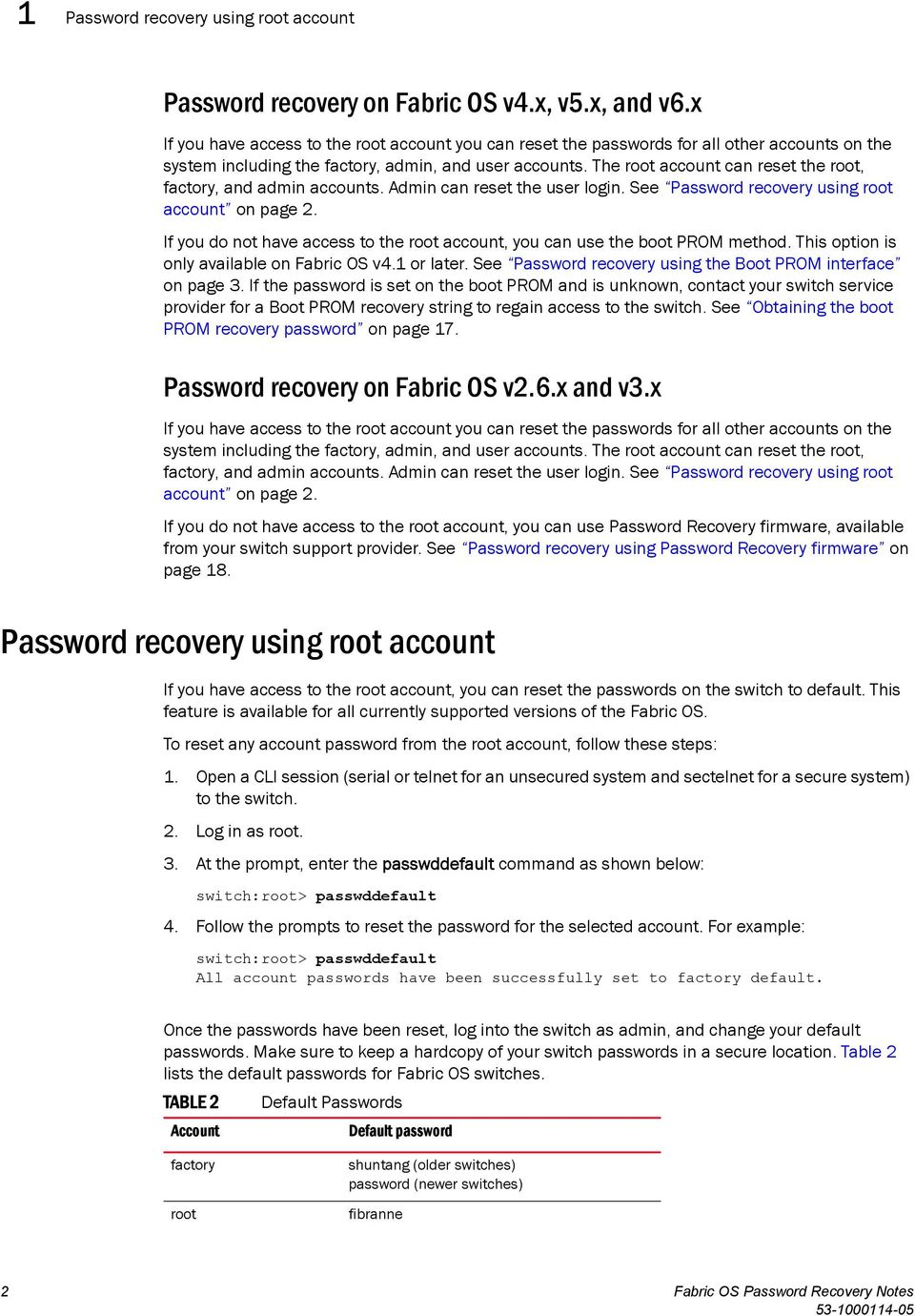 The root account can reset the root, factory, and admin accounts. Admin can reset the user login. See Password recovery using root account on page 2.