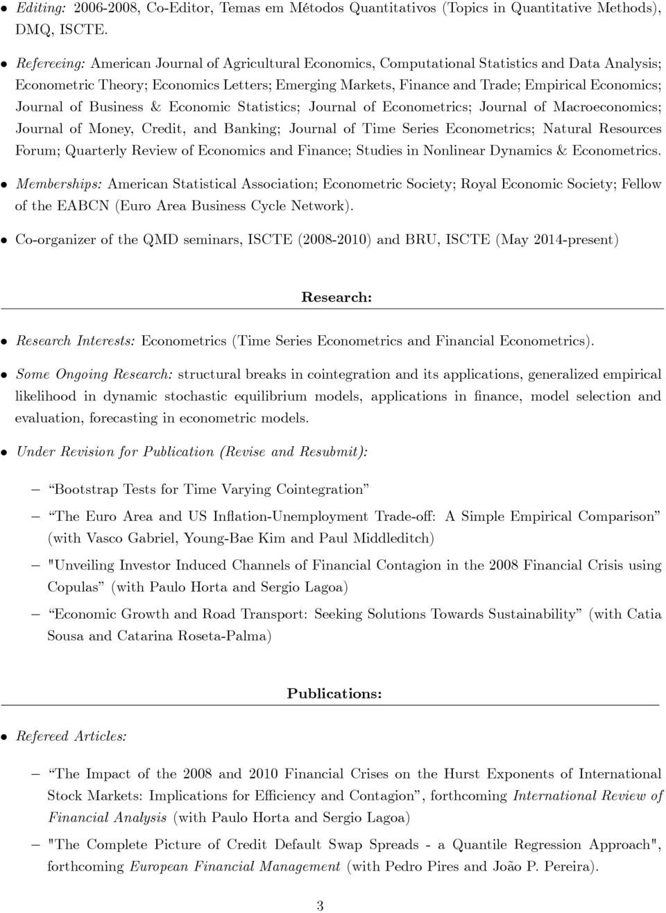 Journal of Business & Economic Statistics; Journal of Econometrics; Journal of Macroeconomics; Journal of Money, Credit, and Banking; Journal of Time Series Econometrics; Natural Resources Forum;