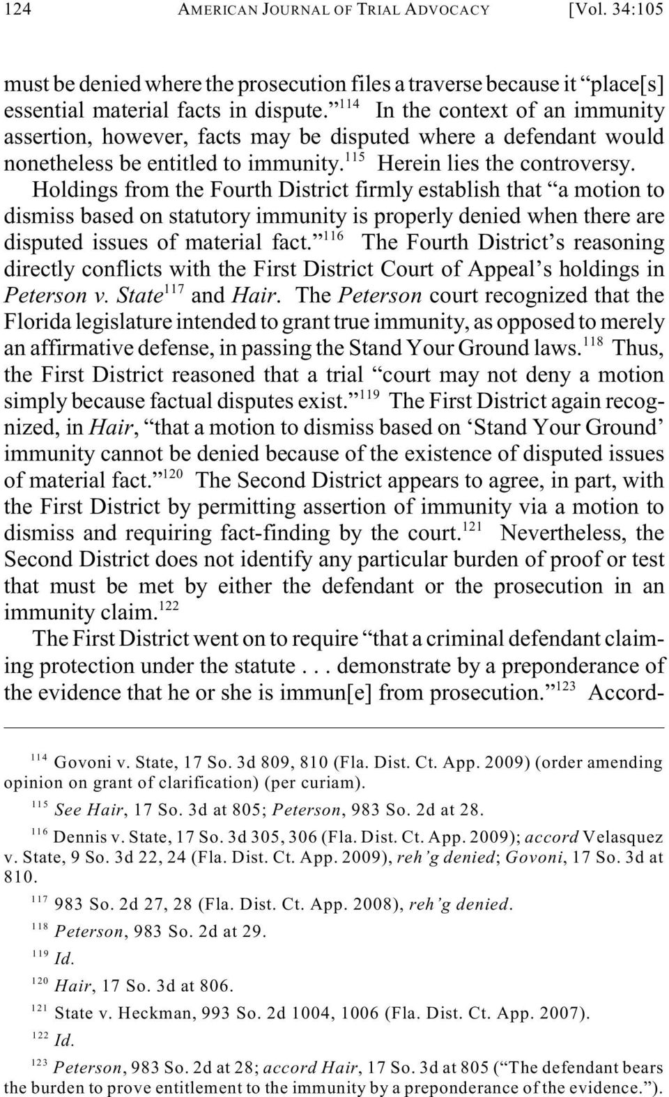 Holdings from the Fourth District firmly establish that a motion to dismiss based on statutory immunity is properly denied when there are 116 disputed issues of material fact.