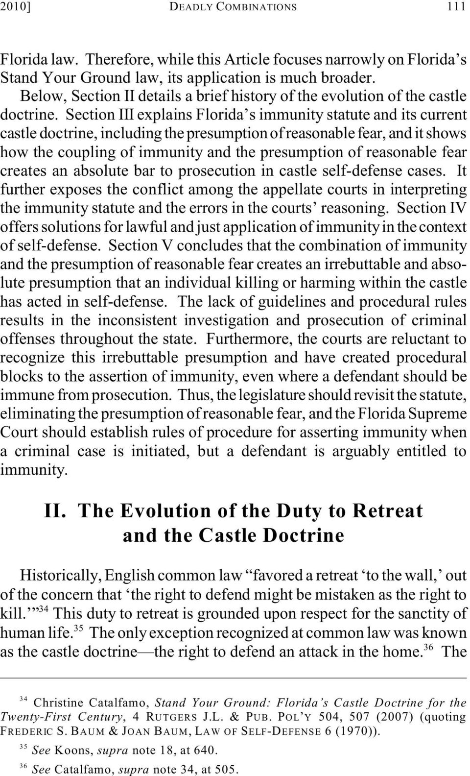 Section III explains Florida s immunity statute and its current castle doctrine, including the presumption of reasonable fear, and it shows how the coupling of immunity and the presumption of