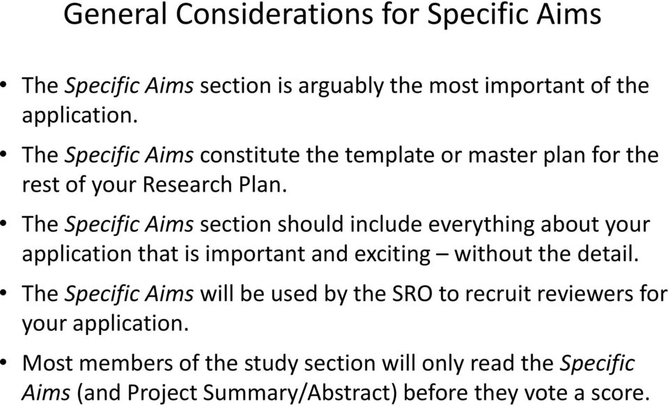 The Specific Aims section should include everything about your application that is important and exciting without the detail.