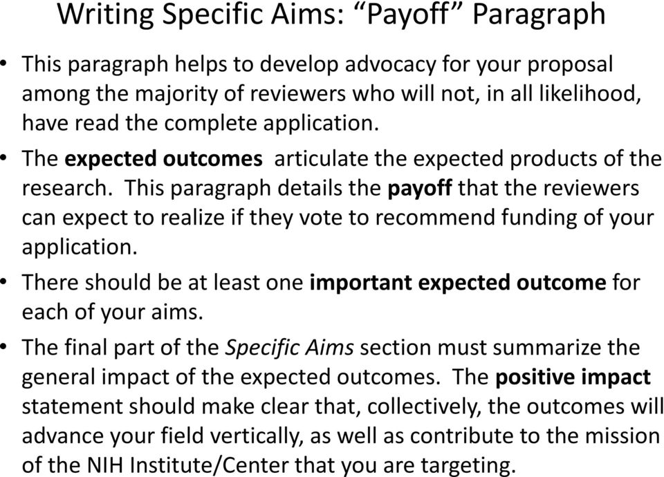 This paragraph details the payoff that the reviewers can expect to realize if they vote to recommend funding of your application.