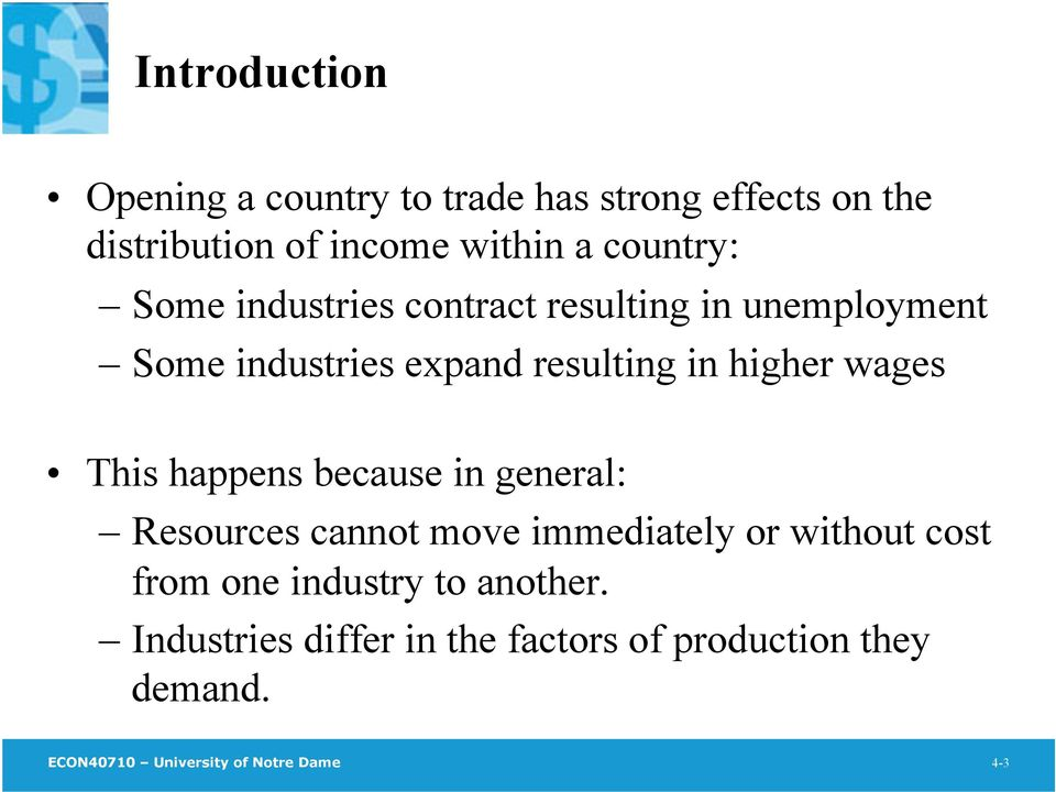 wages This happens because in general: Resources cannot move immediately or without cost from one