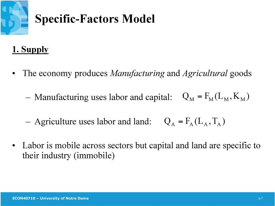 labor and capital: Q M = F M (L M,K M ) Agriculture uses labor and land: Q A = F A