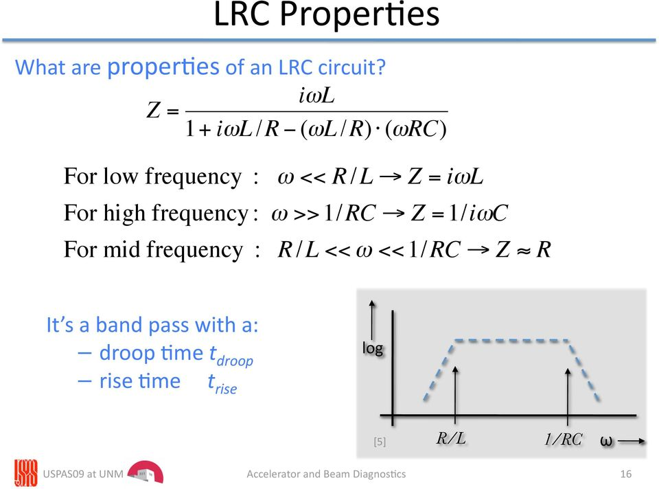 frequency : ω >>1/RC Z =1/iωC For mid frequency : R /L << ω <<1/RC Z R It s a band