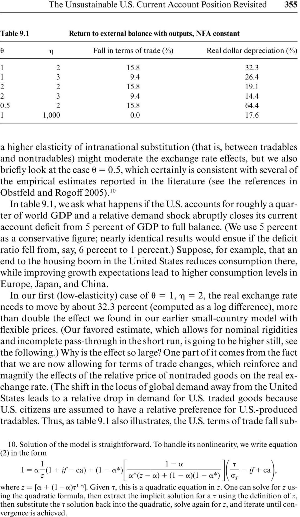 6 a higher elasticity of intranational substitution (that is, between tradables and nontradables) might moderate the exchange rate effects, but we also briefly look at the case 0.