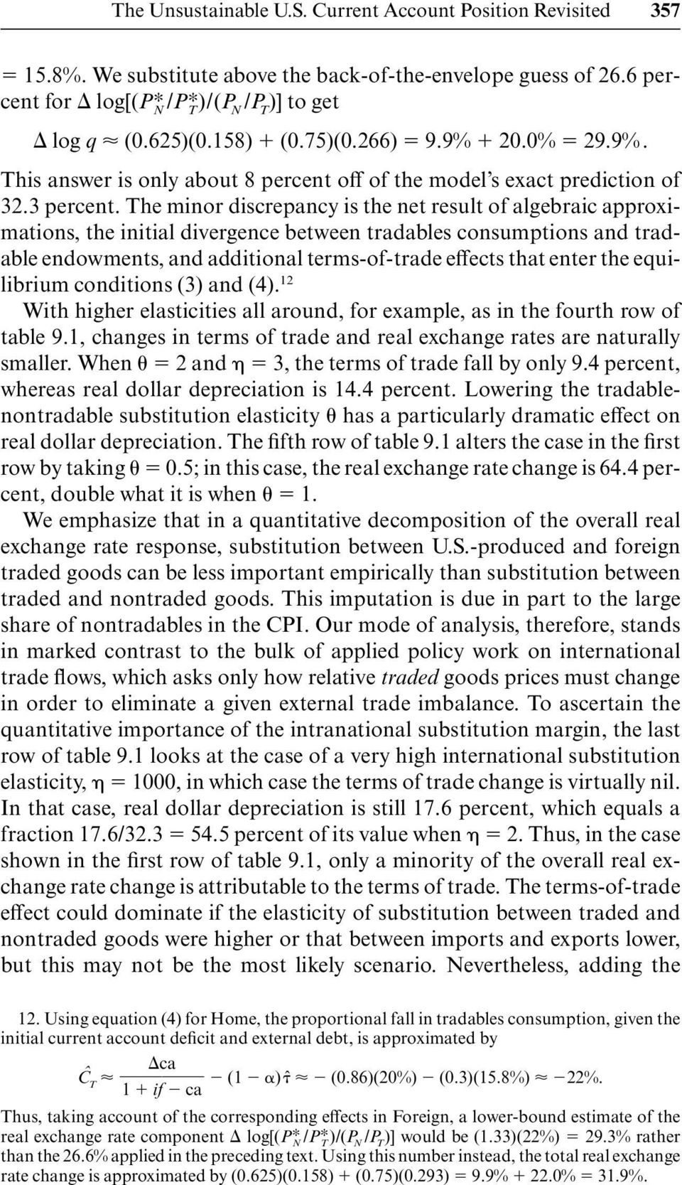 The minor discrepancy is the net result of algebraic approximations, the initial divergence between tradables consumptions and tradable endowments, and additional terms-of-trade effects that enter