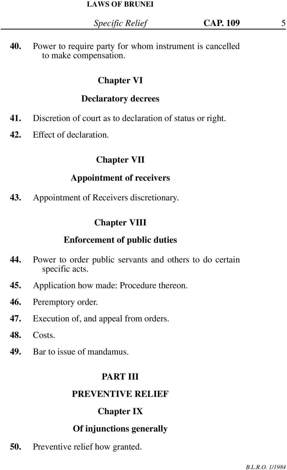 Chapter VIII Enforcement of public duties 44. Power to order public servants and others to do certain specific acts. 45. Application how made: Procedure thereon. 46.