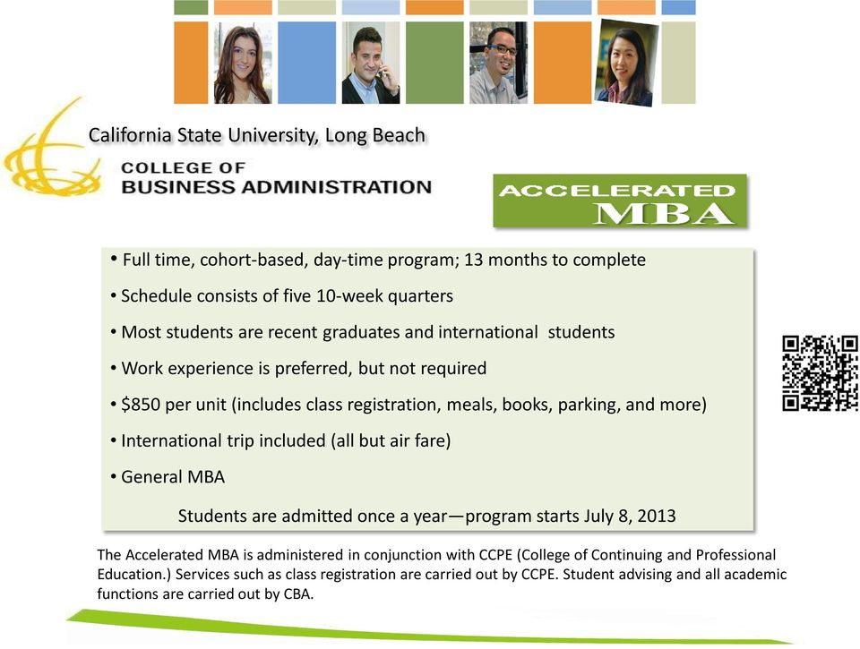 (all but air fare) General MBA Students are admitted once a year program starts July 8, 2013 The Accelerated MBA is administered in conjunction with CCPE (College