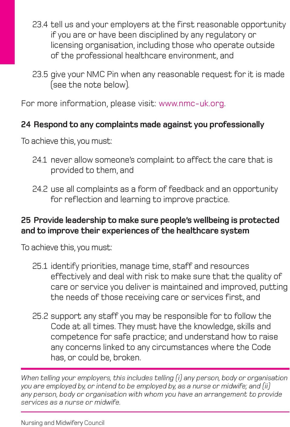 24 Respond to any complaints made against you professionally 24.1 never allow someone s complaint to affect the care that is provided to them, and 24.