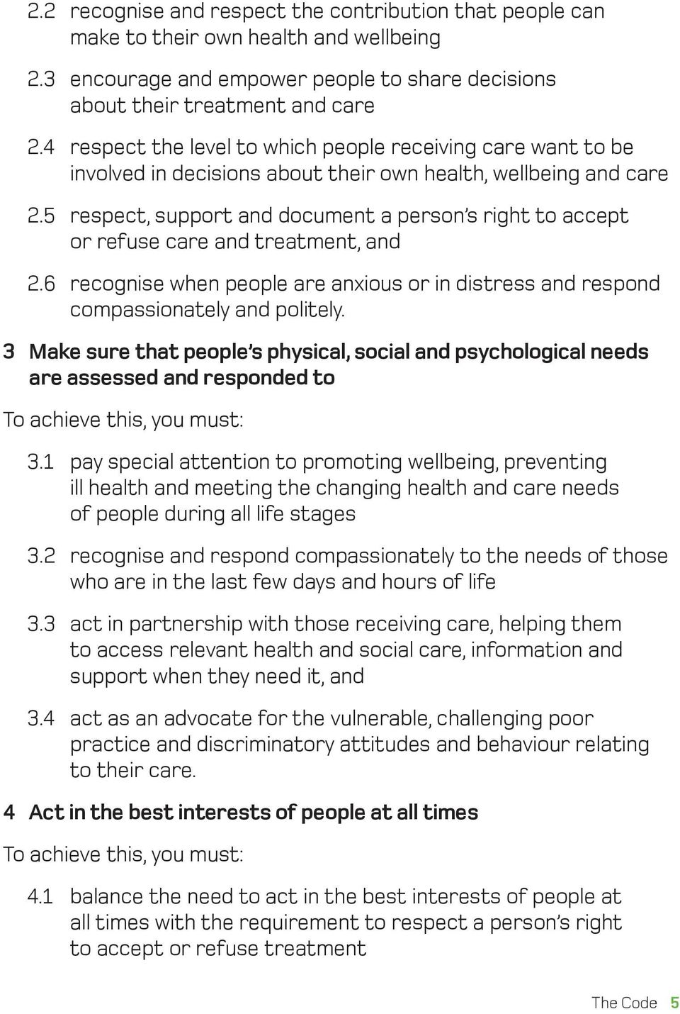 5 respect, support and document a person s right to accept or refuse care and treatment, and 2.6 recognise when people are anxious or in distress and respond compassionately and politely.