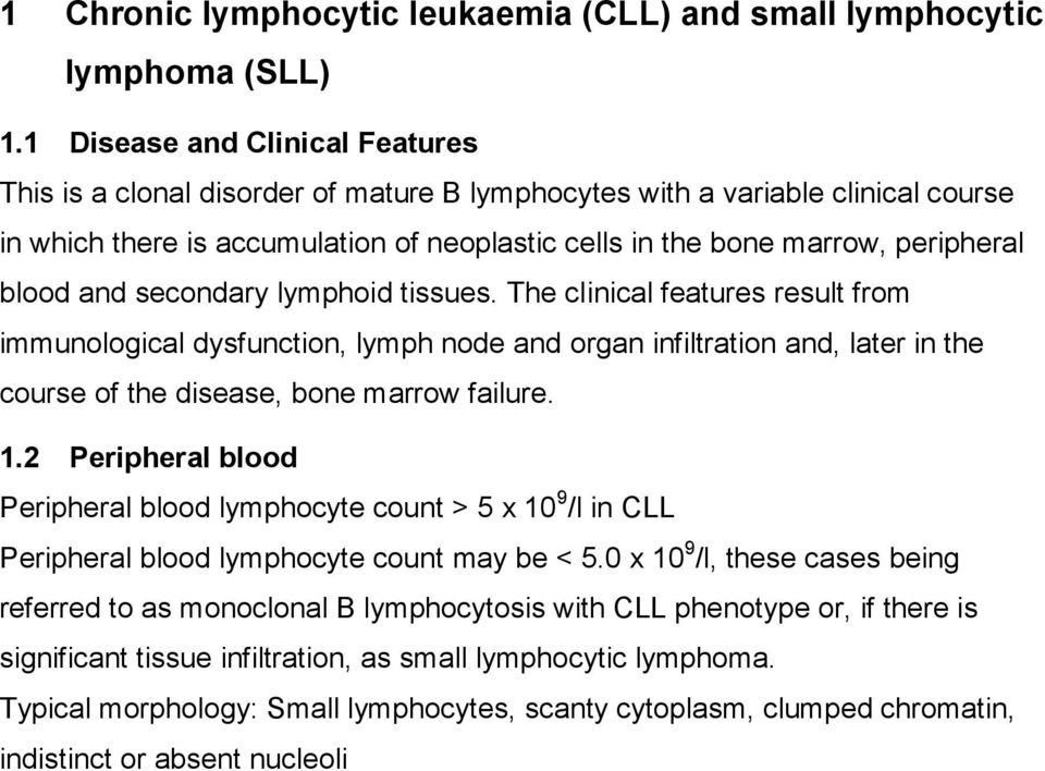 blood and secondary lymphoid tissues. The clinical features result from immunological dysfunction, lymph node and organ infiltration and, later in the course of the disease, bone marrow failure. 1.