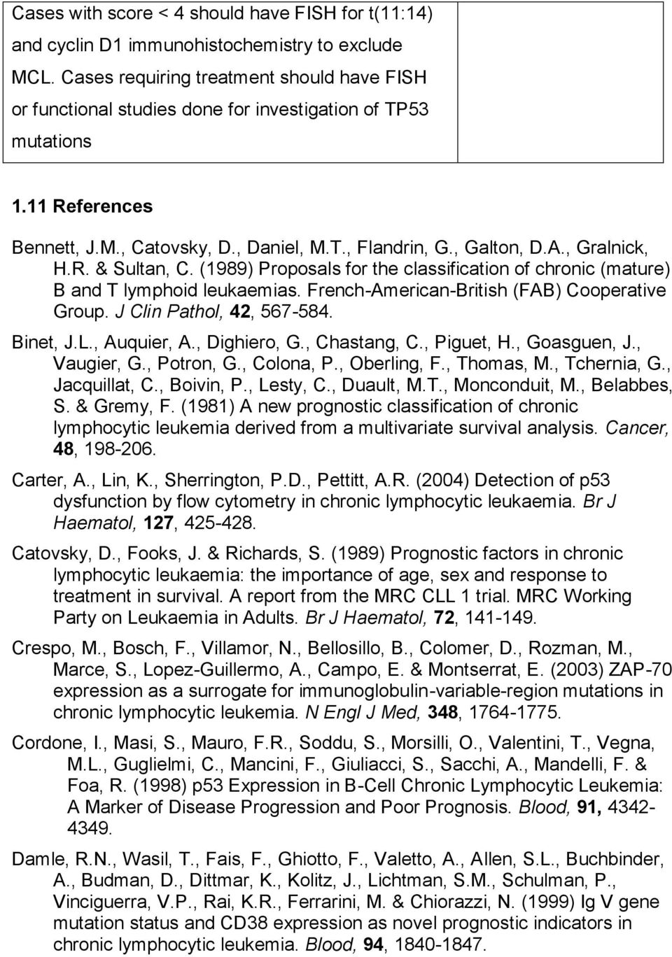 , Gralnick, H.R. & Sultan, C. (1989) Proposals for the classification of chronic (mature) B and T lymphoid leukaemias. French-American-British (FAB) Cooperative Group. J Clin Pathol, 42, 567-584.