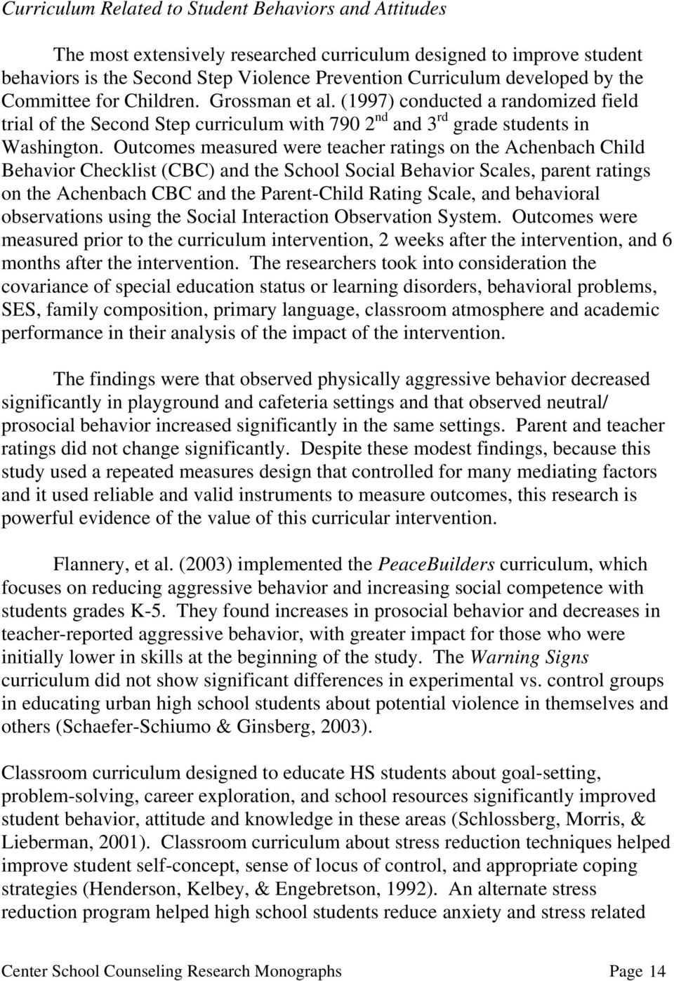 Outcomes measured were teacher ratings on the Achenbach Child Behavior Checklist (CBC) and the School Social Behavior Scales, parent ratings on the Achenbach CBC and the Parent-Child Rating Scale,