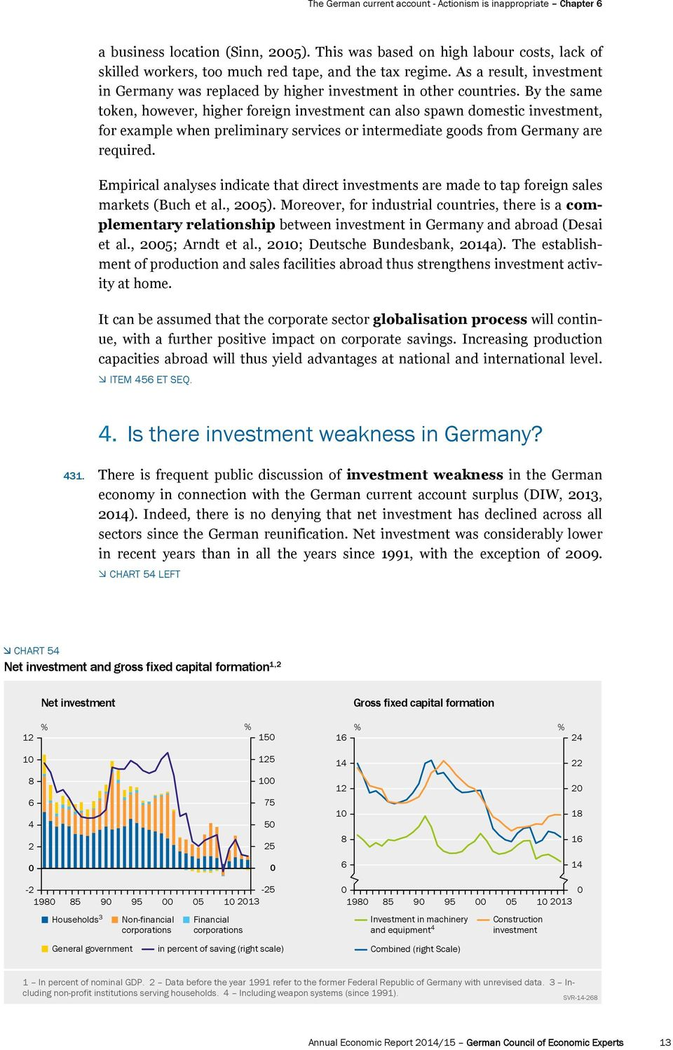By the same token, however, higher foreign investment can also spawn domestic investment, for example when preliminary services or intermediate goods from Germany are required.