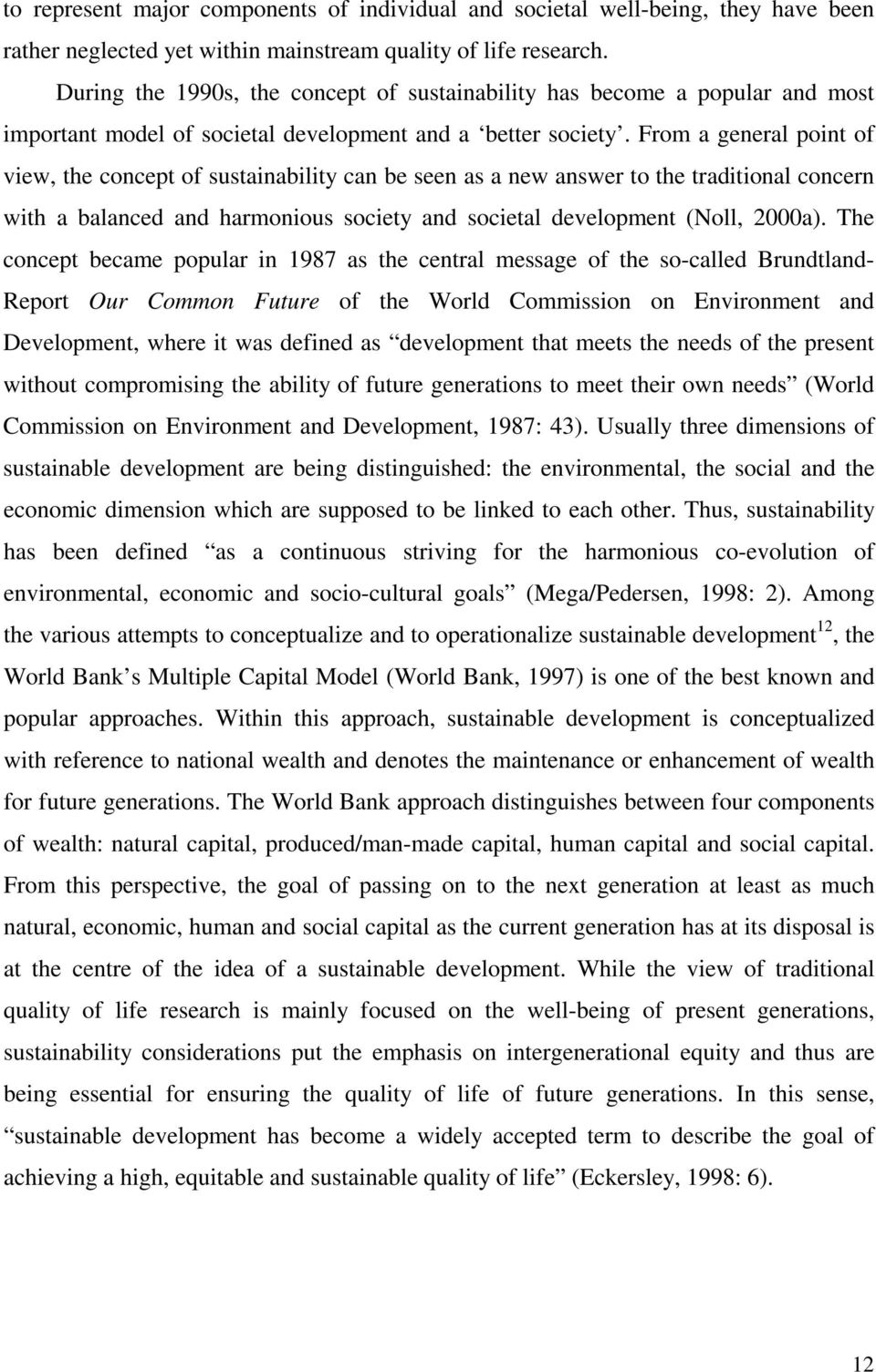 From a general point of view, the concept of sustainability can be seen as a new answer to the traditional concern with a balanced and harmonious society and societal development (Noll, 2000a).