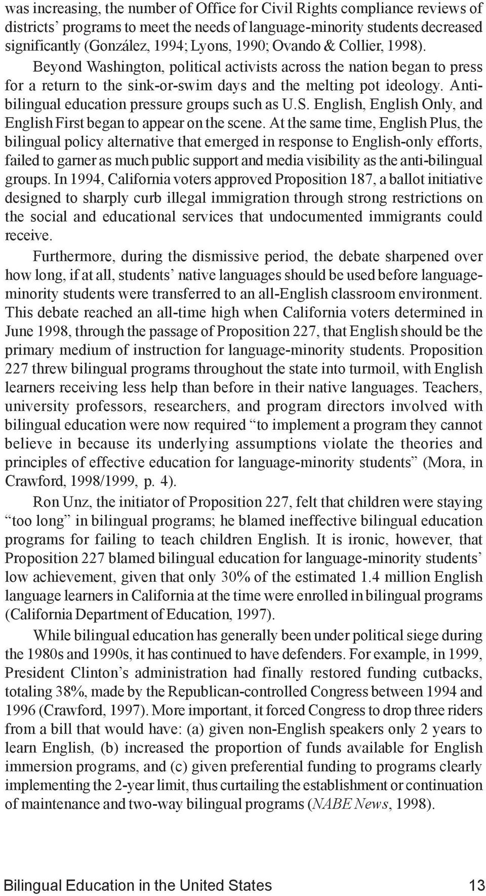 Antibilingual education pressure groups such as U.S. English, English Only, and English First began to appear on the scene.