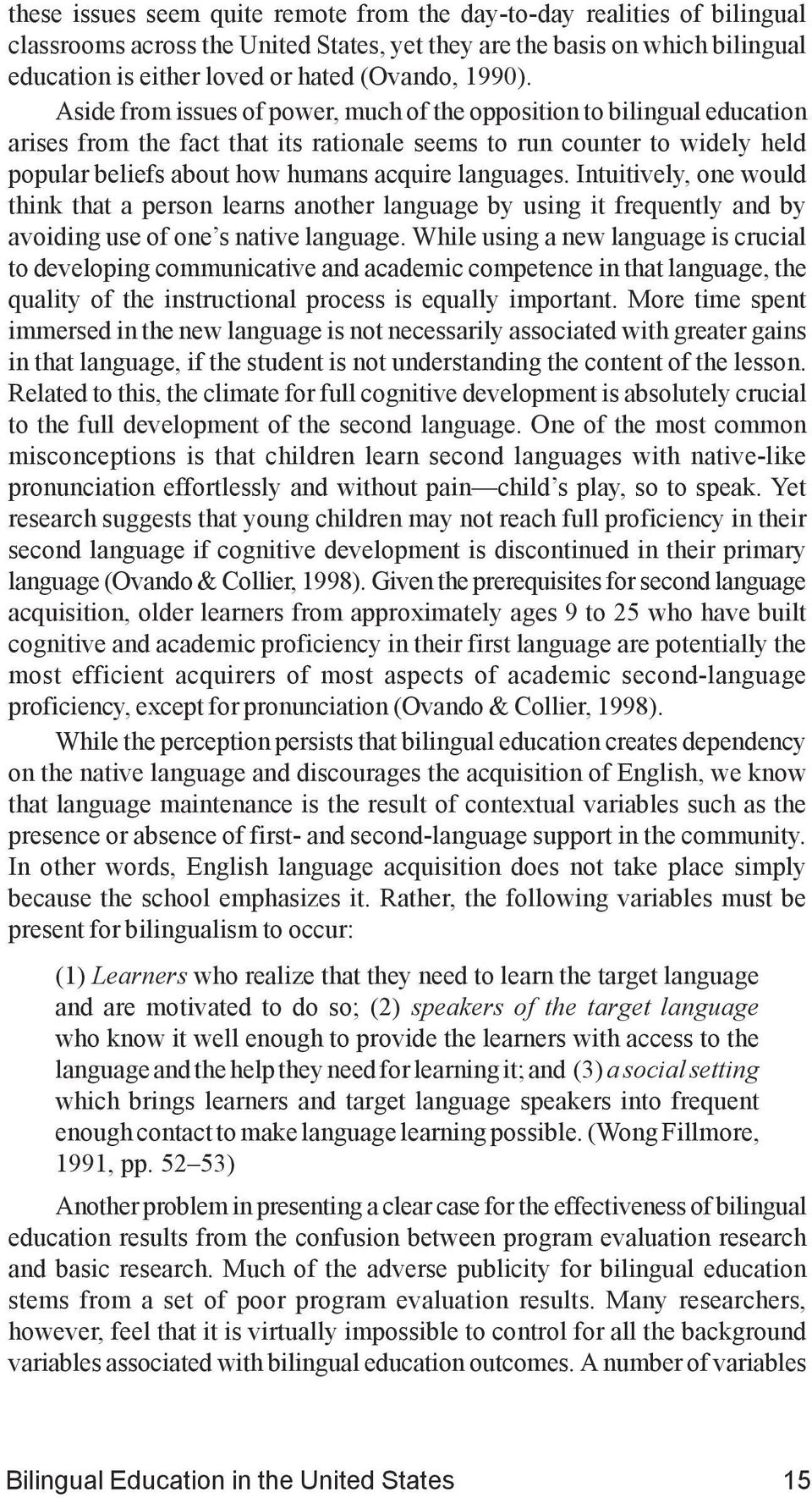 Aside from issues of power, much of the opposition to bilingual education arises from the fact that its rationale seems to run counter to widely held popular beliefs about how humans acquire