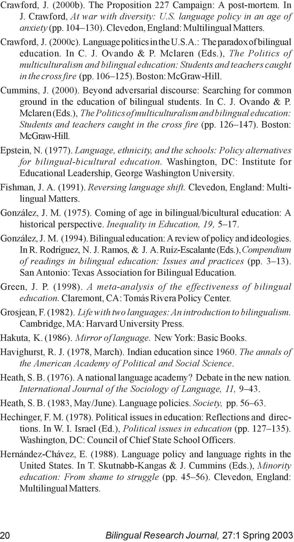 ), The Politics of multiculturalism and bilingual education: Students and teachers caught in the cross fire (pp. 106 125). Boston: McGraw-Hill. Cummins, J. (2000).