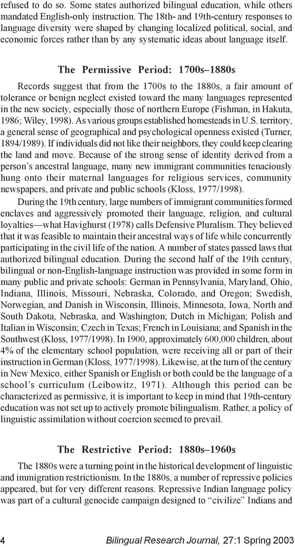The Permissive Period: 1700s 1880s Records suggest that from the 1700s to the 1880s, a fair amount of tolerance or benign neglect existed toward the many languages represented in the new society,
