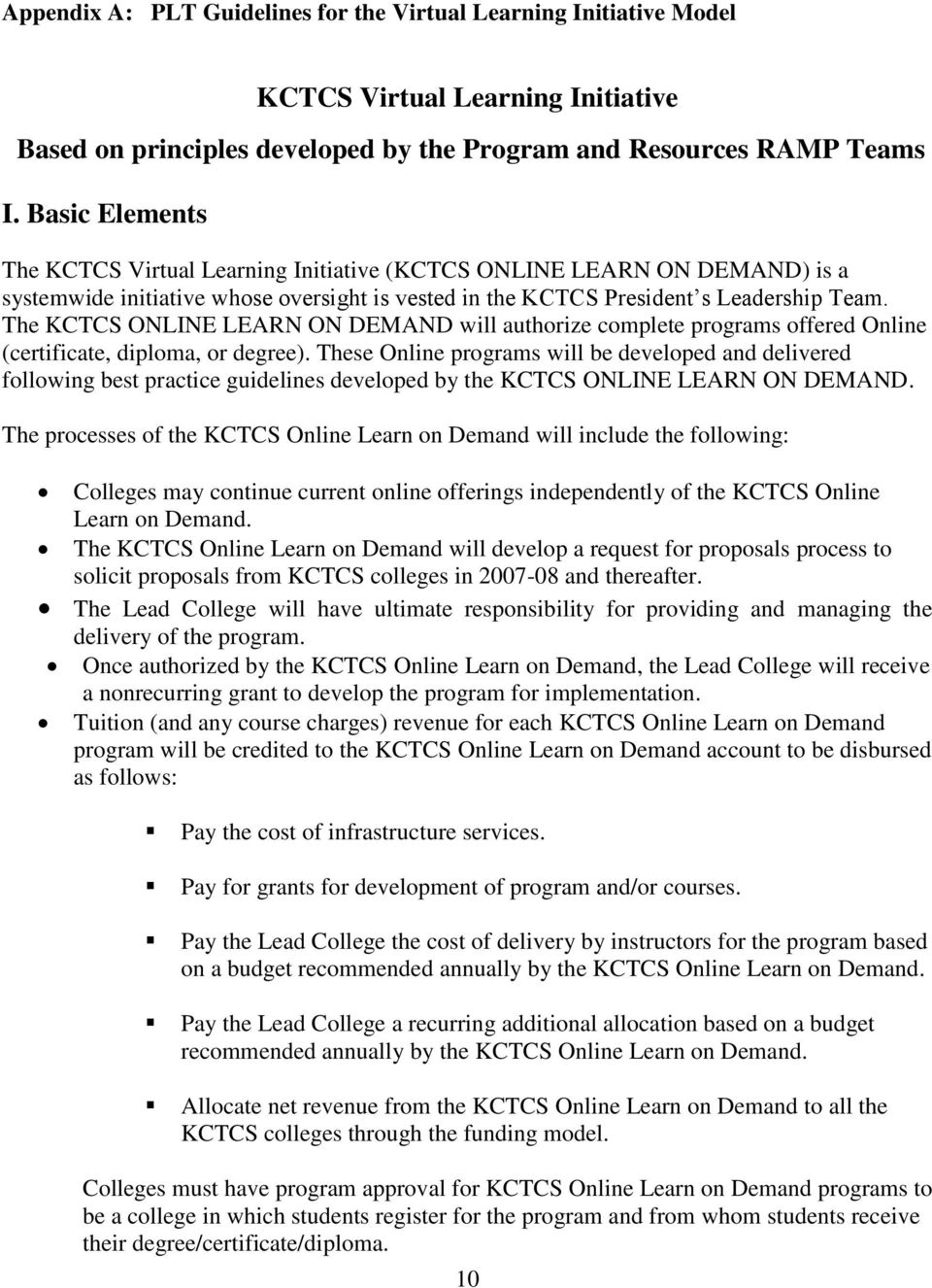 The KCTCS ONLINE LEARN ON DEMAND will authorize complete programs offered Online (certificate, diploma, or degree).