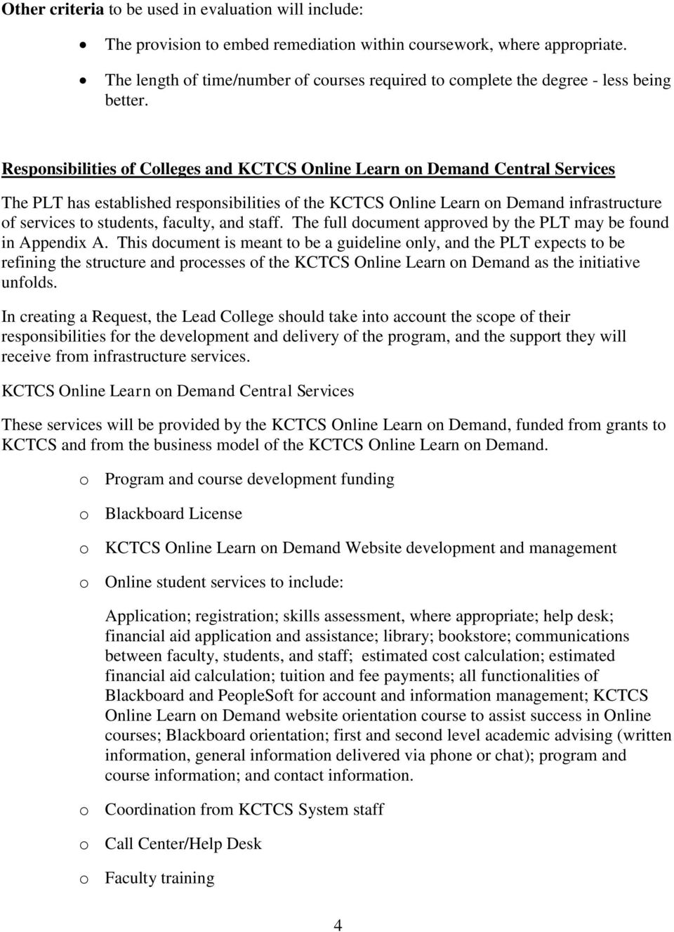 Responsibilities of Colleges and KCTCS Online Learn on Demand Central Services The PLT has established responsibilities of the KCTCS Online Learn on Demand infrastructure of services to students,