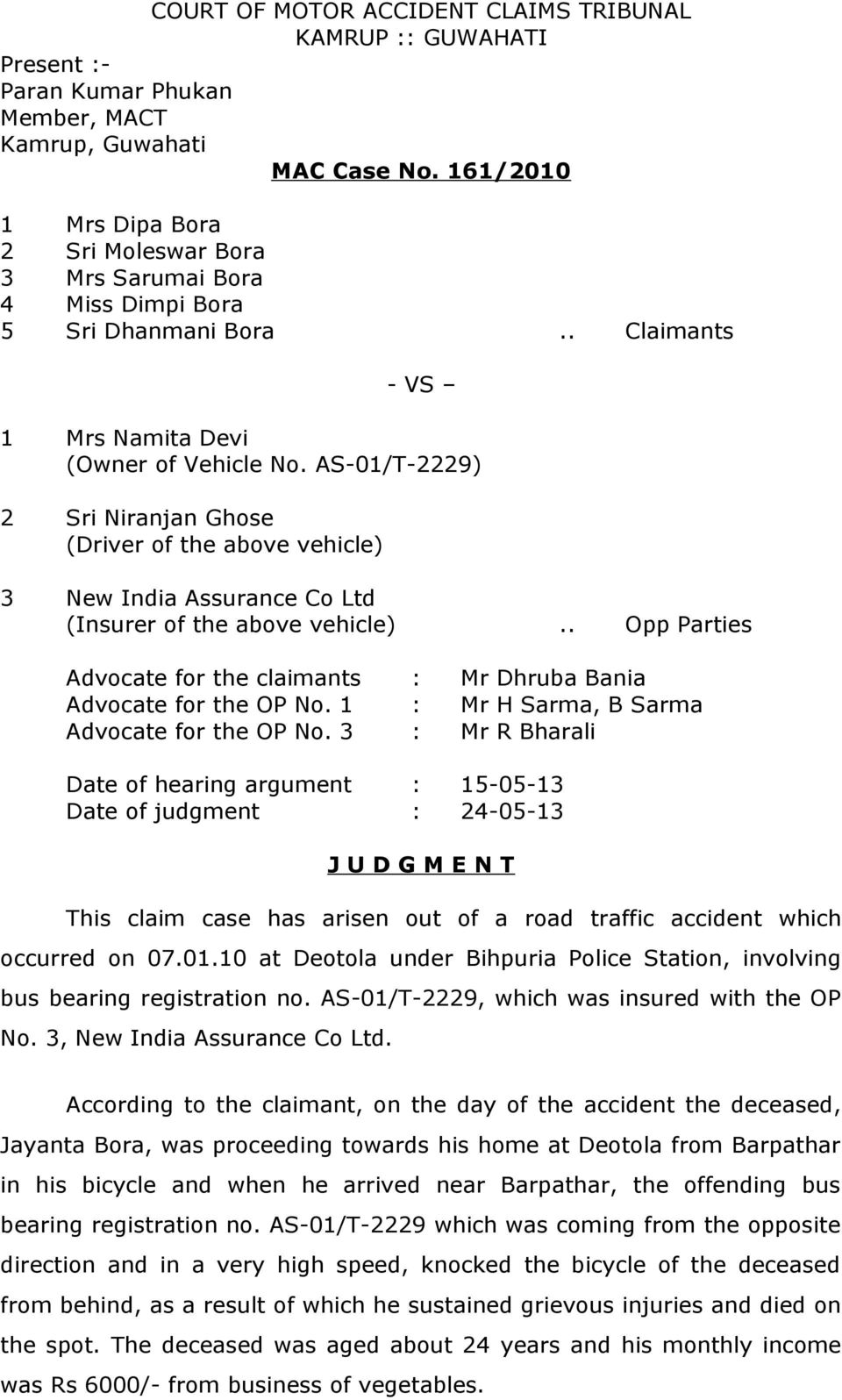 AS-01/T-2229) 2 Sri Niranjan Ghose (Driver of the above vehicle) 3 New India Assurance Co Ltd (Insurer of the above vehicle).