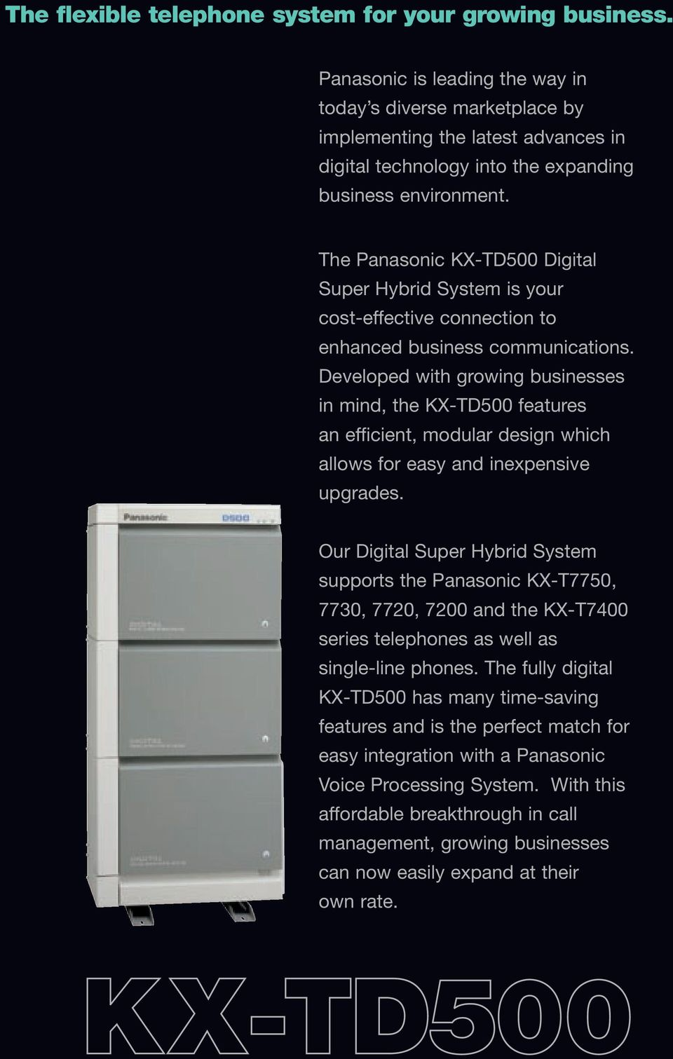 The Panasonic KX-TD500 Digital Super Hybrid System is your cost-effective connection to enhanced business communications.