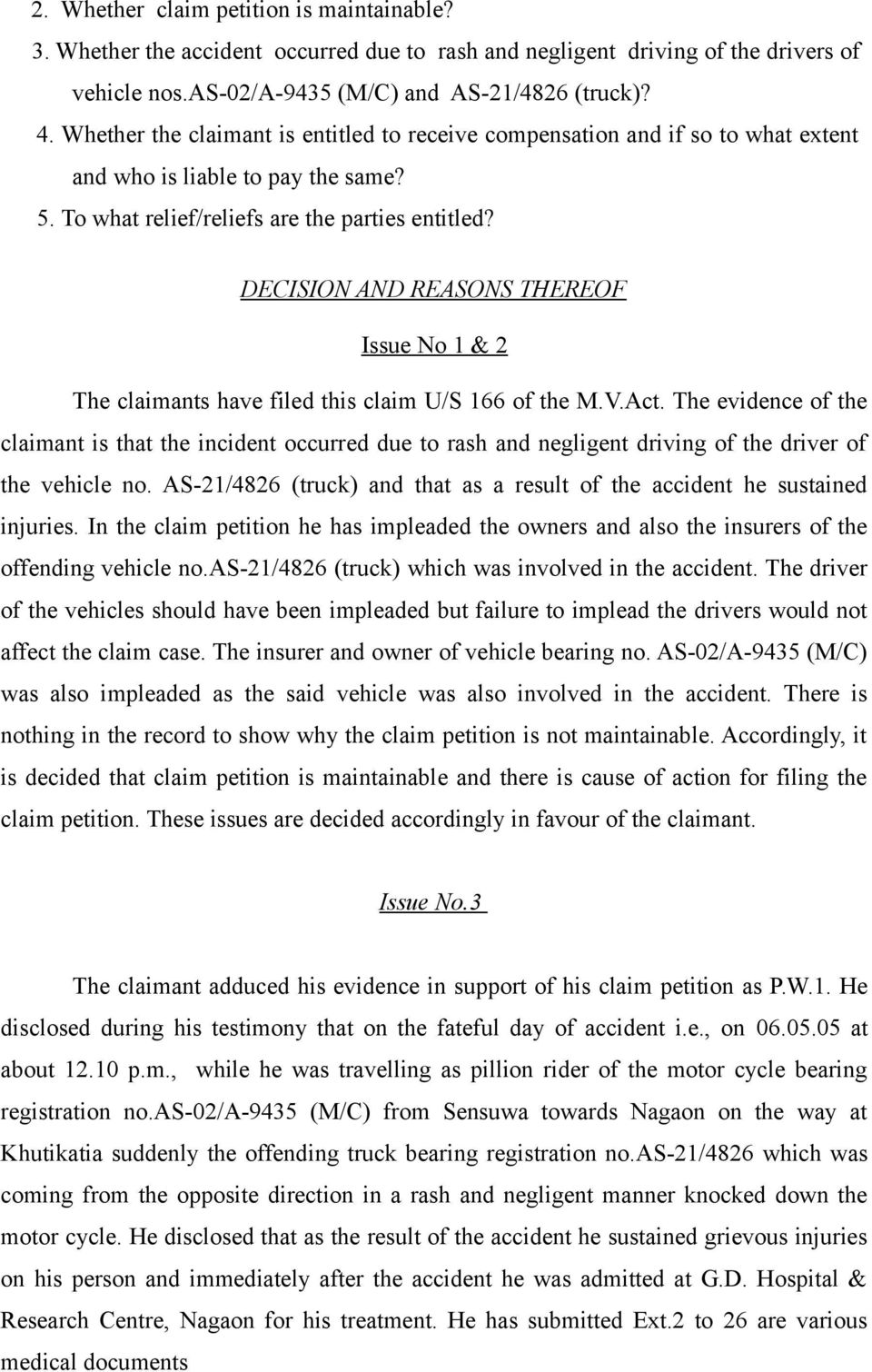 DECISION AND REASONS THEREOF Issue No 1 & 2 The claimants have filed this claim U/S 166 of the M.V.Act.