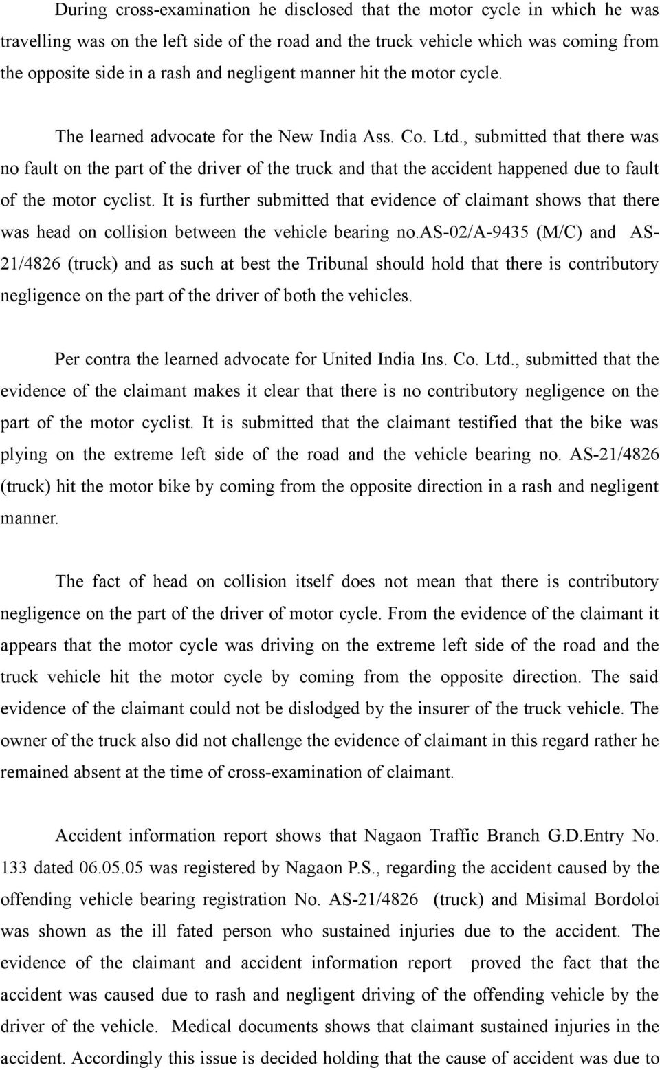 , submitted that there was no fault on the part of the driver of the truck and that the accident happened due to fault of the motor cyclist.